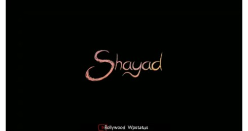 Shayad – Arijit Singh Whatsapp Status Video